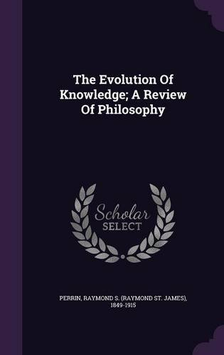 The Evolution Of Knowledge; A Review Of Philosophy