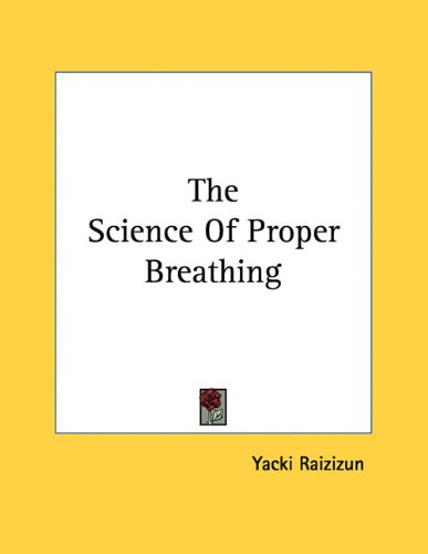 The Science of Proper Breathing