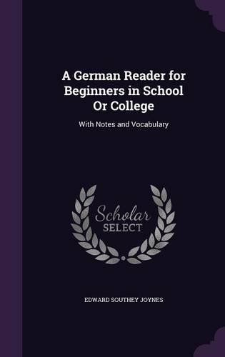 A German Reader for Beginners in School Or College: With Notes and Vocabulary