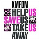 KMFDM - Help Us Save Us Take Us Away - Zortam Music
