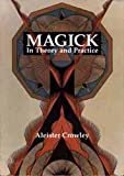 Magick in Theory and Practice (0939708329) by Aleister Crowley