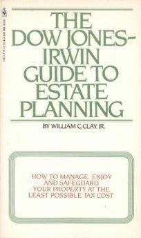 Dow Jones-Irwin Guide to Estate Planning (Paperback), Clay, William C.