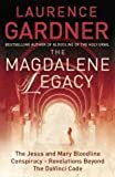 "The Magdalene Legacy: The Jesus and Mary Bloodline Conspiracy - Revelations Beyond ""The Da Vinci Code"" (0007200854) by Gardner, Laurence"