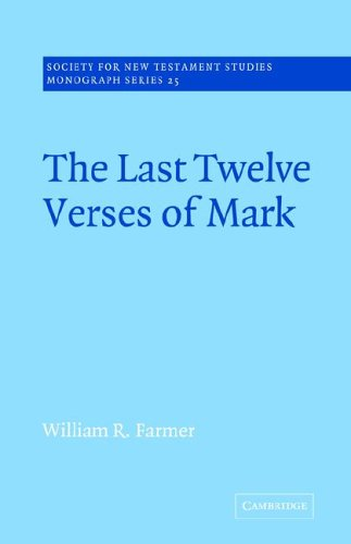 The Last Twelve Verses of Mark (Society for New Testament Studies Monograph Series)
