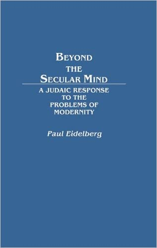 Beyond the Secular Mind: A Judaic Response to the Problems of Modernity (Contributions in Political Science)