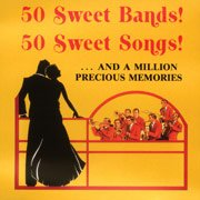 50 Sweet Bands! 50 Sweet Songs! ... and a Million Precious Memories by Eddy Duchin, Anson Weeks & Bill Moreing, Harry James  & Helen Ward, Guy Lombardo and Charlie Spivak
