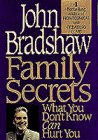 Family Secrets: What You Don't Know Can Hurt You, John Bradshaw