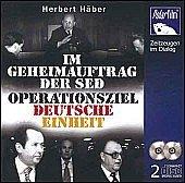 Zeitzeugen im Dialog: Im Geheimauftrag der SED. Operationsziel Deutsche Einheit