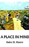 A Place in Mind (0962750999) by Dulce D. Moore