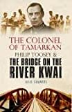 Image of The Colonel of Tamarkan: Philip Toosey and the Bridge on the River Kwai