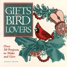 Gifts For Bird Lovers: Over 50 Projects To Make And Give