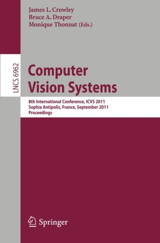 Computer Vision Systems: 8Th International Conference, Icvs 2011, Sophia Antipolis, France, September 20-22, 2011, Proceedings (Lecture Notes In ... Computer Science And General Issues)