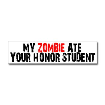 My Zombie Ate Your Honor Student - Window Bumper