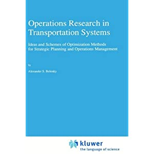 Operations Research in Transportation Systems: Ideas and Schemes of Optimization Methods for Strategic Planning and Operations Management (Applied Optimization)