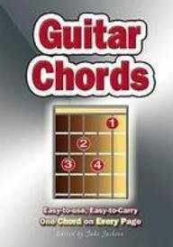 GUITAR CHORDS : Easy-to-use, Easy-to-carry. One Chord on EVERY Page.: Easy-to-use, Easy-to-carry. One Chord on EVERY Page, Jake Jackson