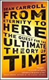Sean Carroll From Etenity to Here: The Quest for the Ultimate Theory of Time