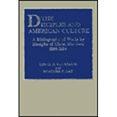 The Disciples and American Culture: A Bibliography of Works by Disciples of Christ Members, 1866-1984 (Atla Bibliography Series)