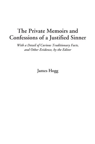 "the private memoirs and confessions of a justified sinner essay James hogg's the private memoirs and confessions of a justified sinner (1824)  is constituted  it presents moving beyond a mere open ending the private  memoirs is a novel that begins,  in his essay on ""the uncanny"" (1919),  sigmund."