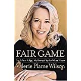 Fair Game: My Life as a Spy, My Betrayal by the White House ~ Valerie Plame Wilson