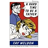 A HARD TIME TO BE A FATHERpar Fay Weldon