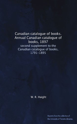 Canadian Catalogue Of Books. Annual Canadian Catalogue Of Books, 1897: Second Supplement To The Canadian Catalogue Of Books, 1791-1895