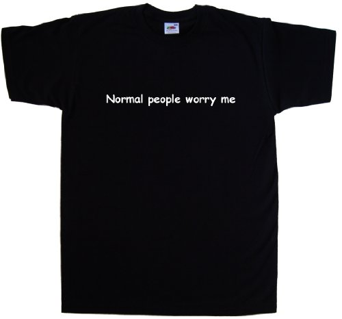 Normal People Worry Me Funny Black T-Shirt (White print)-XXXX-Large