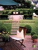 100 Traumgärten in Deutschland: Gärten - geplant und gebaut von den Gärtnern von Eden