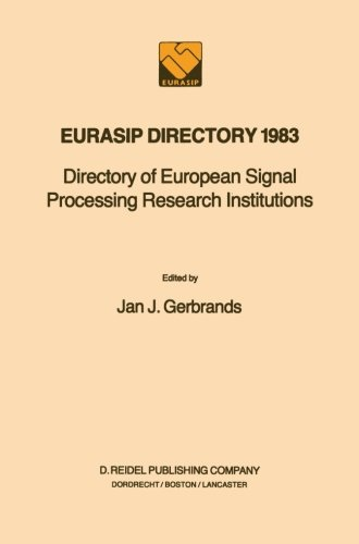 Eurasip Directory 1983: Directory Of European Signal Processing Research Institutions