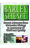 Barley Science: Recent Advances from Molecular Biology to Agronomy of Yield and Quality