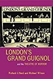 London's Grand Guignol and the Theatre of Horror (University of Exeter Press - Exeter Performance Studies)