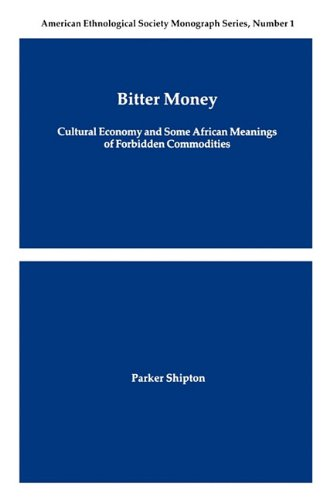 Bitter Money: Cultural Economy and Some African Meanings of Forbidden Commodities (American Ethnological Society Monogra
