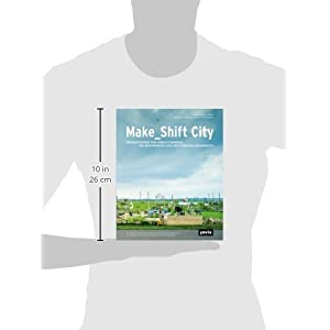 Make_Shift City: Die Neuverhandlung des Urbanen