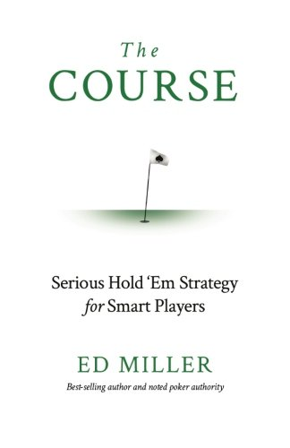 The Course: Serious Hold 'Em Strategy For Smart Players, by Ed Miller