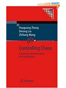 Controlling Chaos: Suppression, Synchronization and Chaotification (Communications and Control Engineering) Huaguang Zhang, Derong Liu and Zhiliang Wang