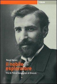 Cover Il nobile esploratore. Vita di Pietro Savorgnan di Brazzà