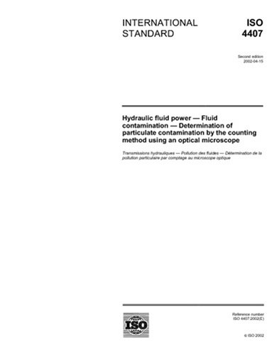 Iso 4407:2002, Hydraulic Fluid Power - Fluid Contamination - Determination Of Particulate Contamination By The Counting Method Using An Optical Microscope