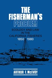 The Fisherman's Problem: Ecology and Law in the California Fisheries, 1850-1980 (Studies in Environment and History)