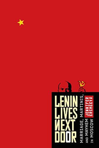Jennifer Eremeeva - Lenin Lives Next Door: Marriage, Martinis, and Mayhem in Moscow (English Edition)