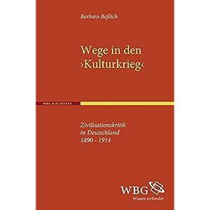Wege in den ›Kulturkrieg‹: Zivilisationskritik in Deutschland 1890 - 1914