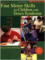 Fine Motor Skills for Children With Down Syndrome 2nd (second) edition Text Only