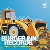 BURGER INN RECORDS GREATEST HITS~2000-2005~ (DVD付)