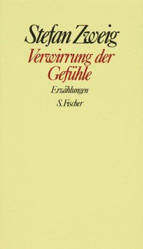 Stefan Zweig. Gesammelte Werke in Einzelbänden: Verwirrung der Gefühle: Erzählungen