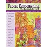 Fabric Embellishing: the Basics & Beyond: More Than 50 Techniques With Step-by-step Photos ~ Liz Kettle