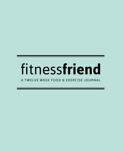 Fitness Friend: A Twelve Week Food and Exercise Journal