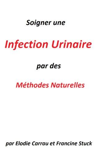 Couverture du livre Infection Urinaire :Traitements Naturels pour soigner les infections urinaires ( cystite,prostatite ,etc..)