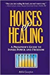 Houses of Healing: A Prisoner's Guide to Inner Power and Freedom by Robin Casarjian, Jan Johnson (Editor), Betsy West (Editor), Naomi Raiselle (Editor)