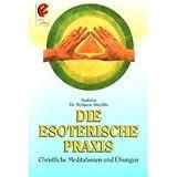 Die esoterische Praxis: Christliche Übungen und Meditationen