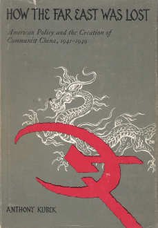 How the Far East Was Lost: American Policy and the Creation of Communist China, 1941-1949: Anthony Kubek: Amazon.com: Books