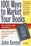 1001 Ways to Market Your Books (1001 Ways to Market Your Books: For Authors and Publishers)