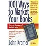1001 Ways to Market Your Books (1001 Ways to Market Your Books: For Authors and Publishers) ~ John Kremer
